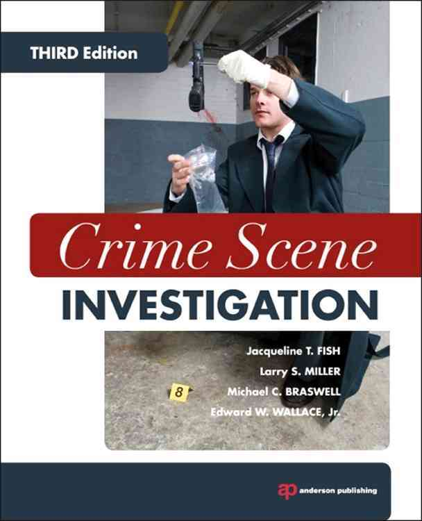 Crime Scene Investigation By Fish, Jacqueline T./ Miller, Larry S./ Braswell, Michael C./ Wallace, Edward W